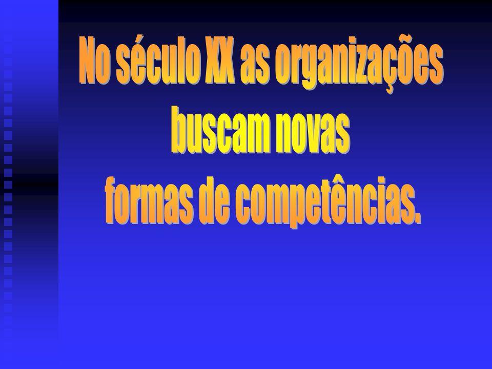 No século XX as organizações buscam novas formas de competências.