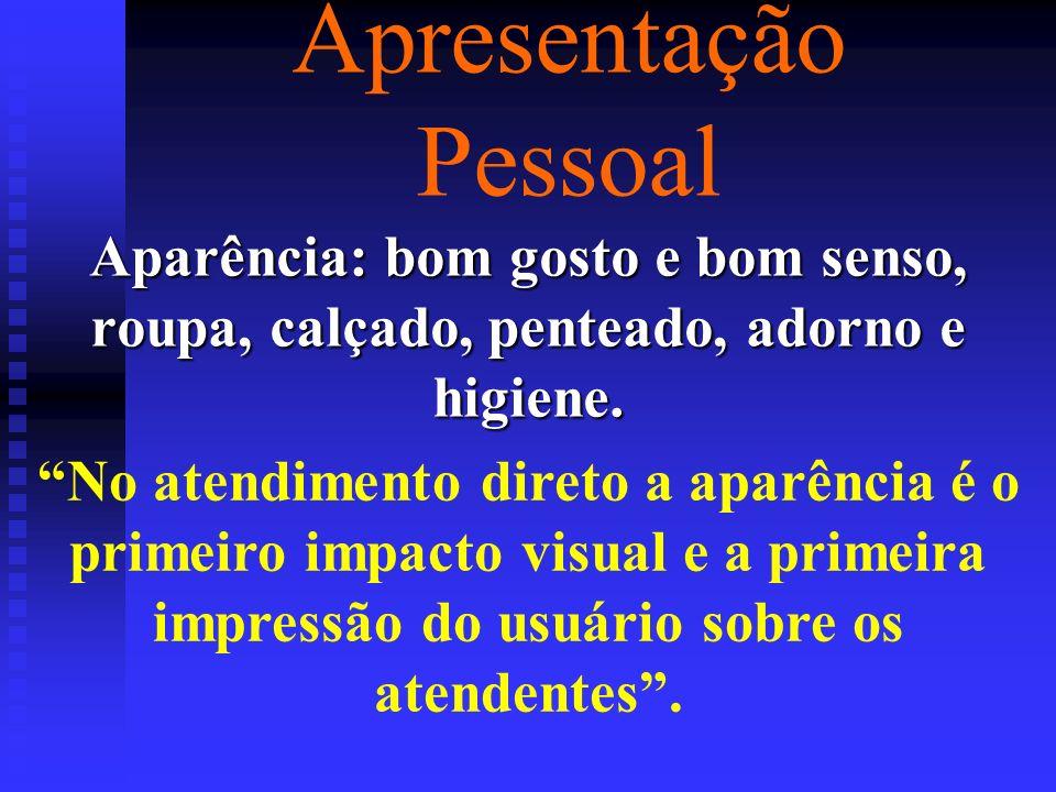 Apresentação Pessoal Aparência: bom gosto e bom senso, roupa, calçado, penteado, adorno e higiene.