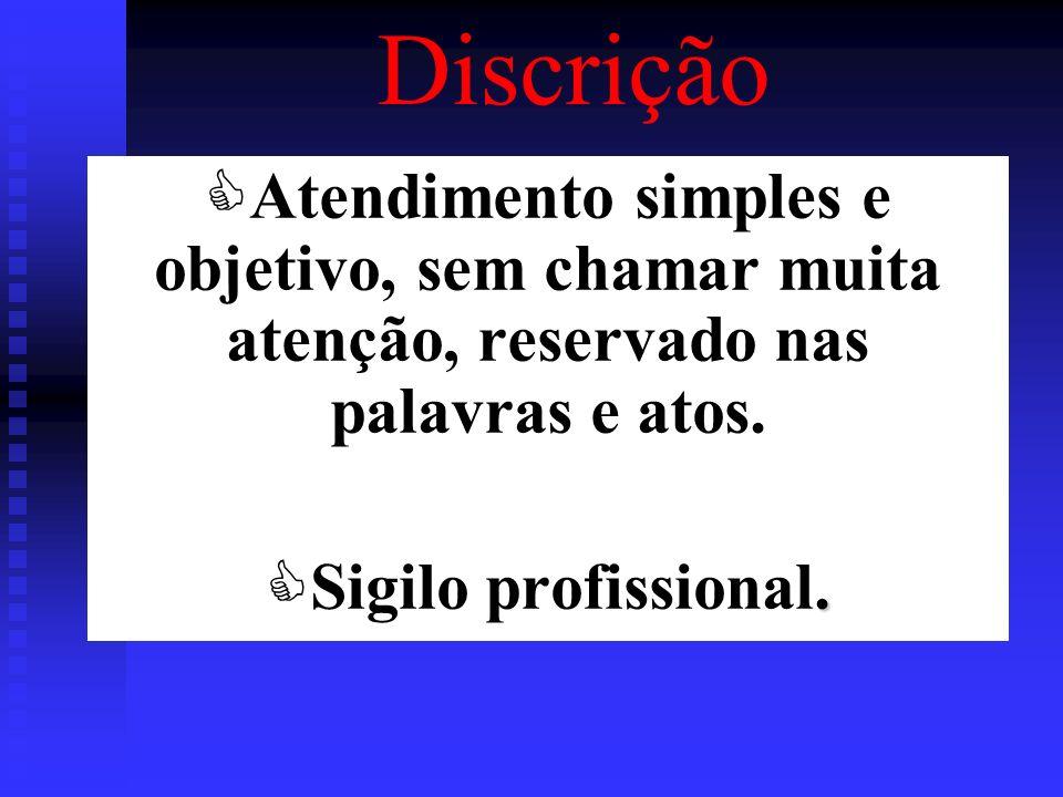 Discrição Atendimento simples e objetivo, sem chamar muita atenção, reservado nas palavras e atos.