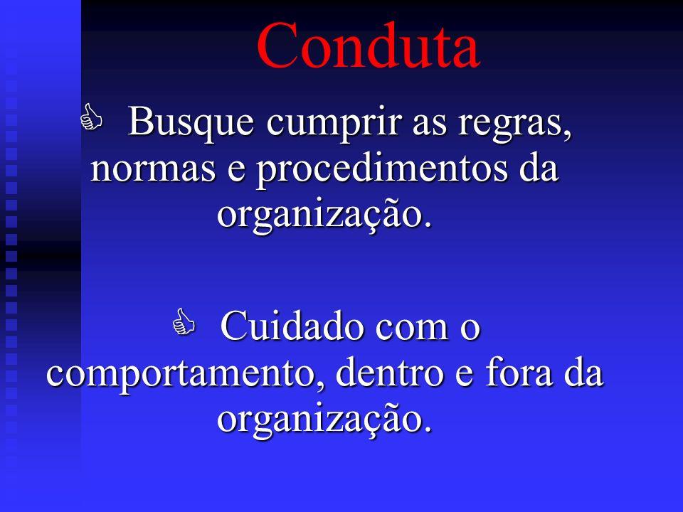 Conduta Busque cumprir as regras, normas e procedimentos da organização.