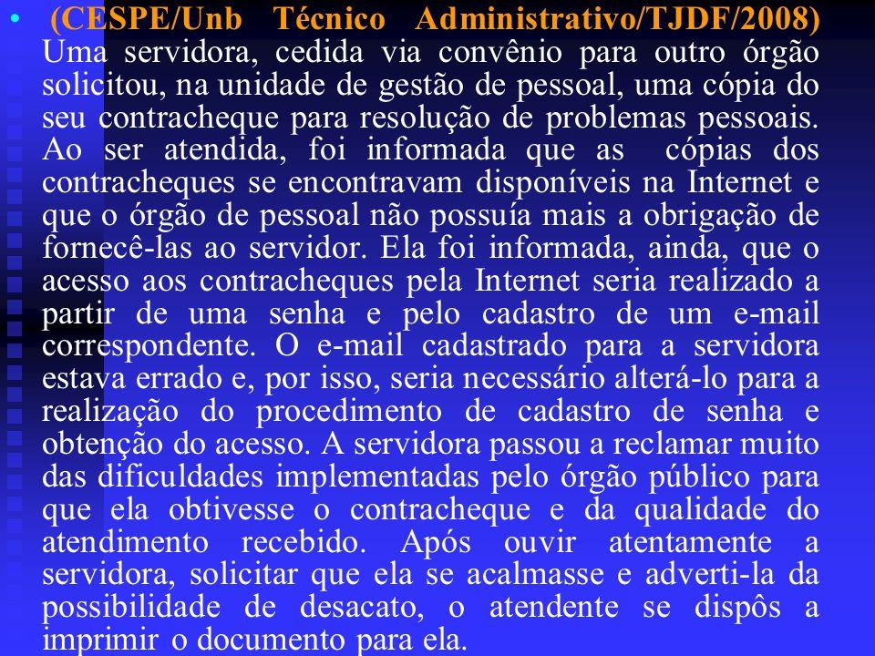 (CESPE/Unb Técnico Administrativo/TJDF/2008) Uma servidora, cedida via convênio para outro órgão solicitou, na unidade de gestão de pessoal, uma cópia do seu contracheque para resolução de problemas pessoais.