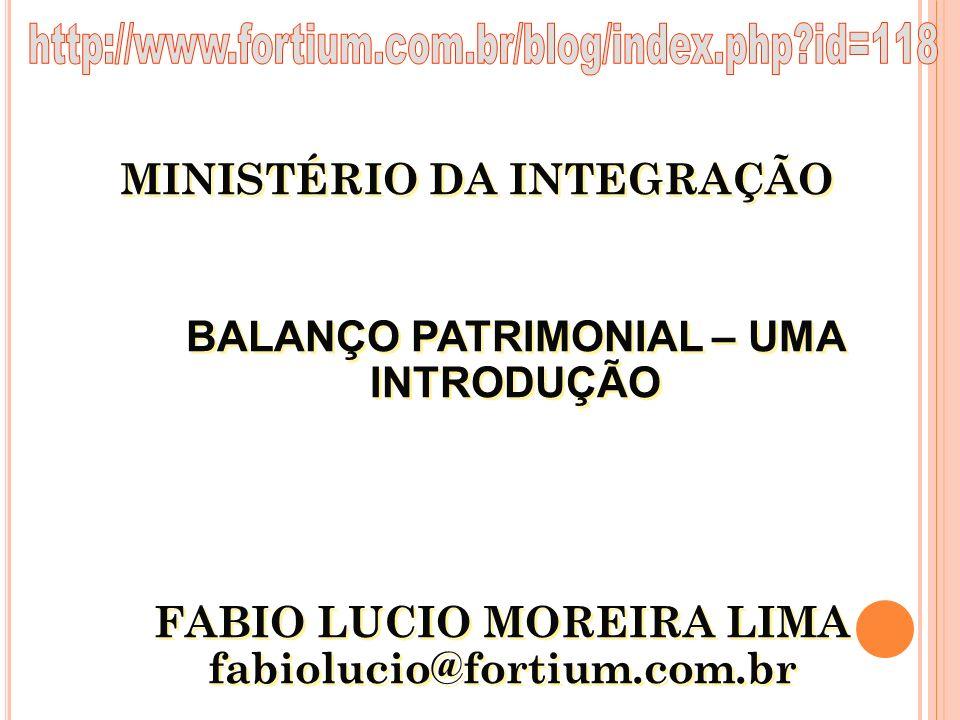 http://www.fortium.com.br/blog/index.php id=118 MINISTÉRIO DA INTEGRAÇÃO. BALANÇO PATRIMONIAL – UMA INTRODUÇÃO.