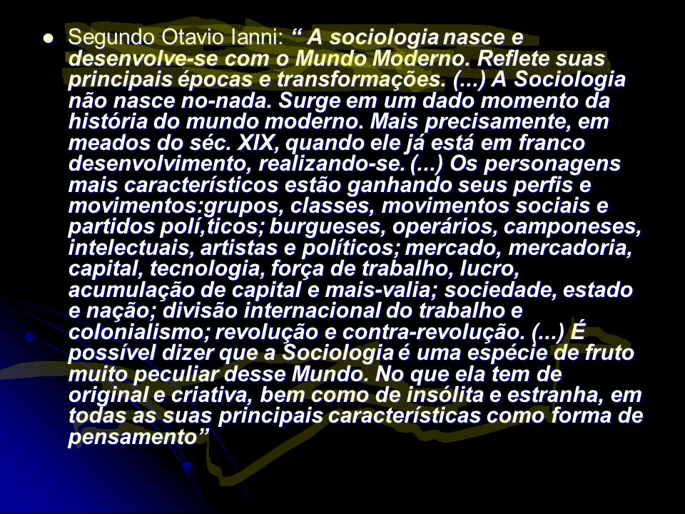 Segundo Otavio Ianni: A sociologia nasce e desenvolve-se com o Mundo Moderno.