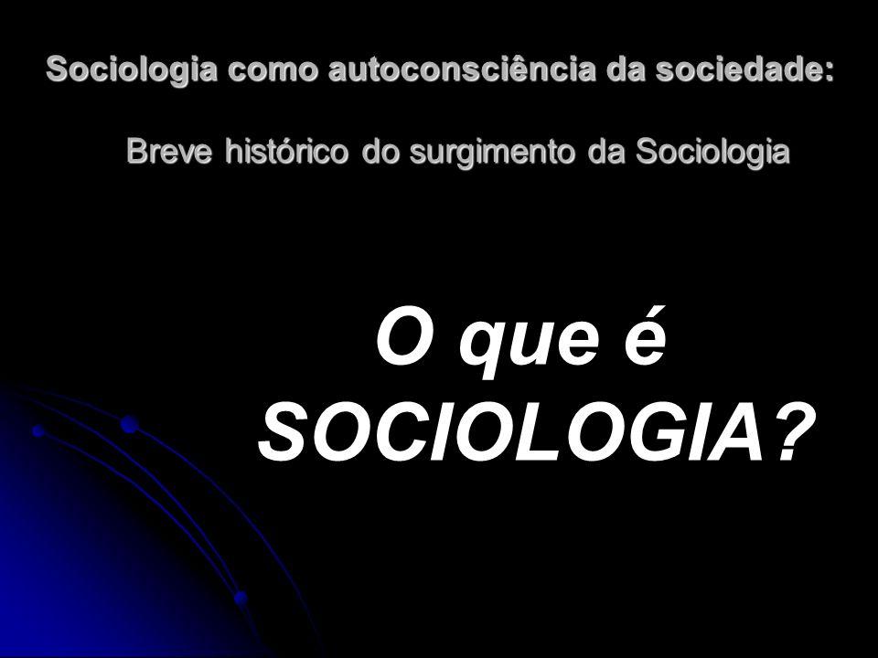 Sociologia como autoconsciência da sociedade: Breve histórico do surgimento da Sociologia