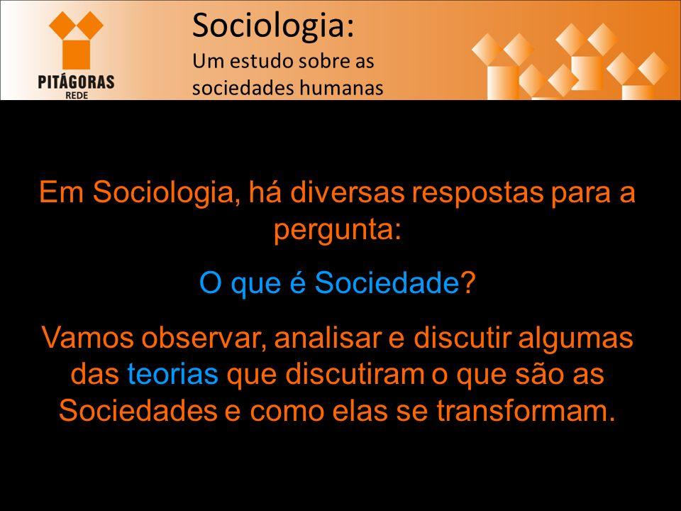 Em Sociologia, há diversas respostas para a pergunta:
