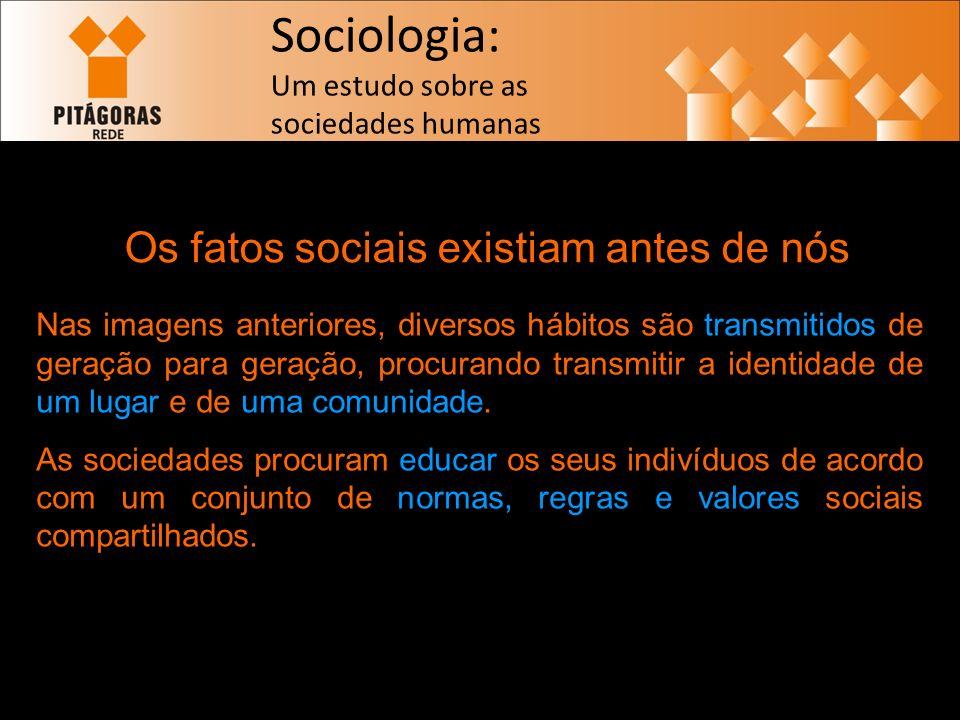 Os fatos sociais existiam antes de nós