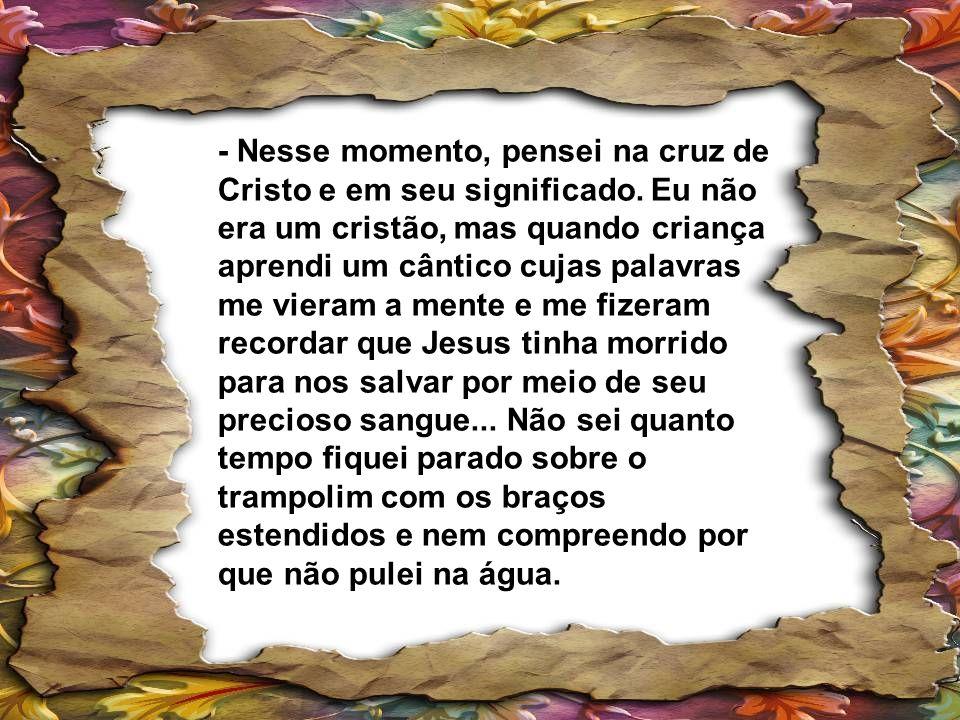 - Nesse momento, pensei na cruz de Cristo e em seu significado