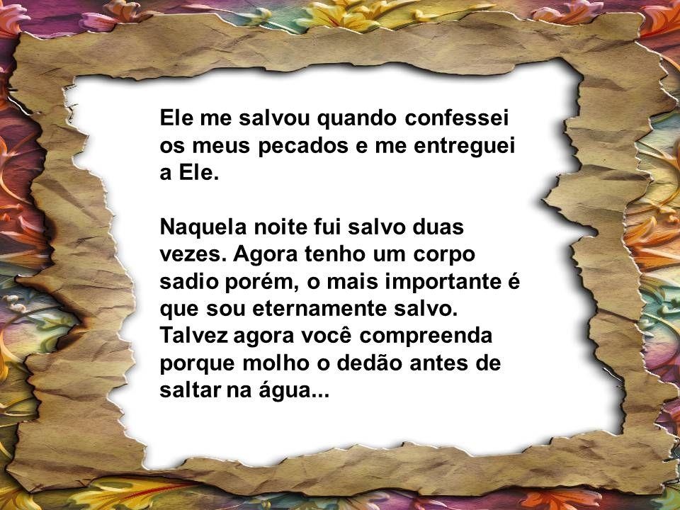 Ele me salvou quando confessei os meus pecados e me entreguei a Ele