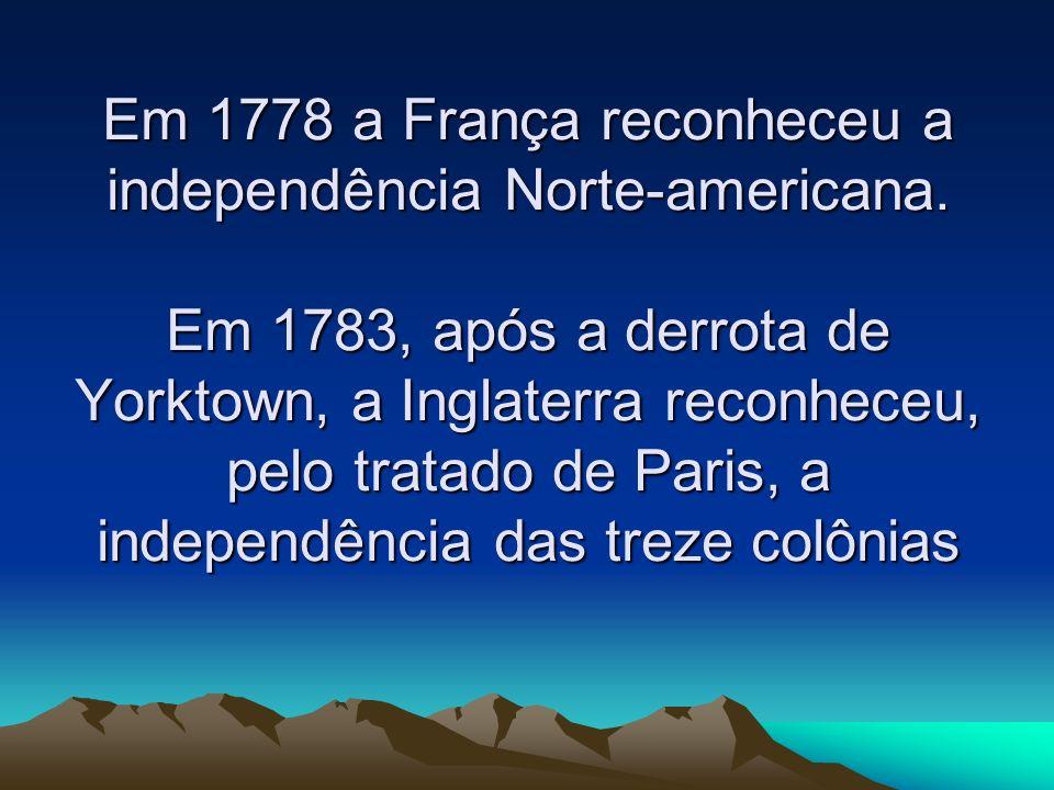 Em 1778 a França reconheceu a independência Norte-americana