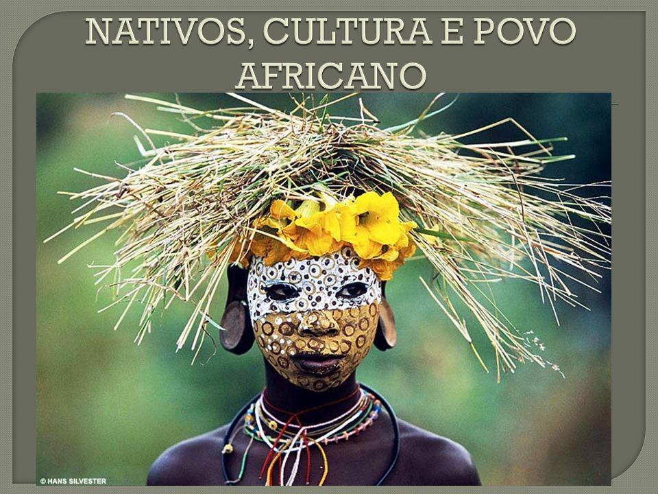 NATIVOS, CULTURA E POVO AFRICANO