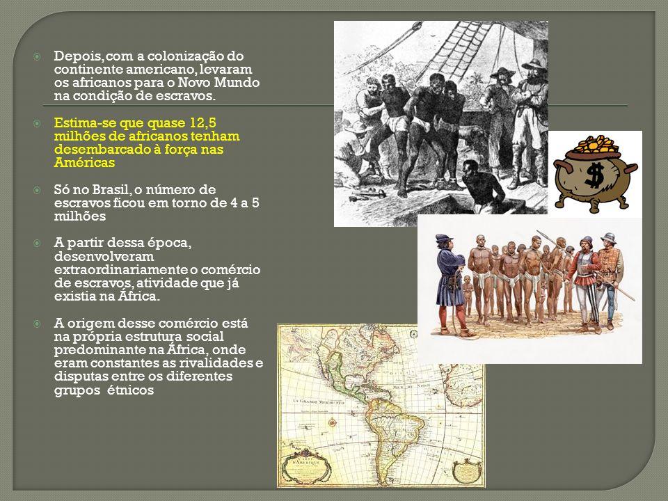 Depois, com a colonização do continente americano, levaram os africanos para o Novo Mundo na condição de escravos.