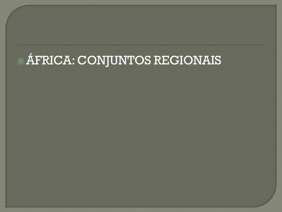 ÁFRICA: CONJUNTOS REGIONAIS