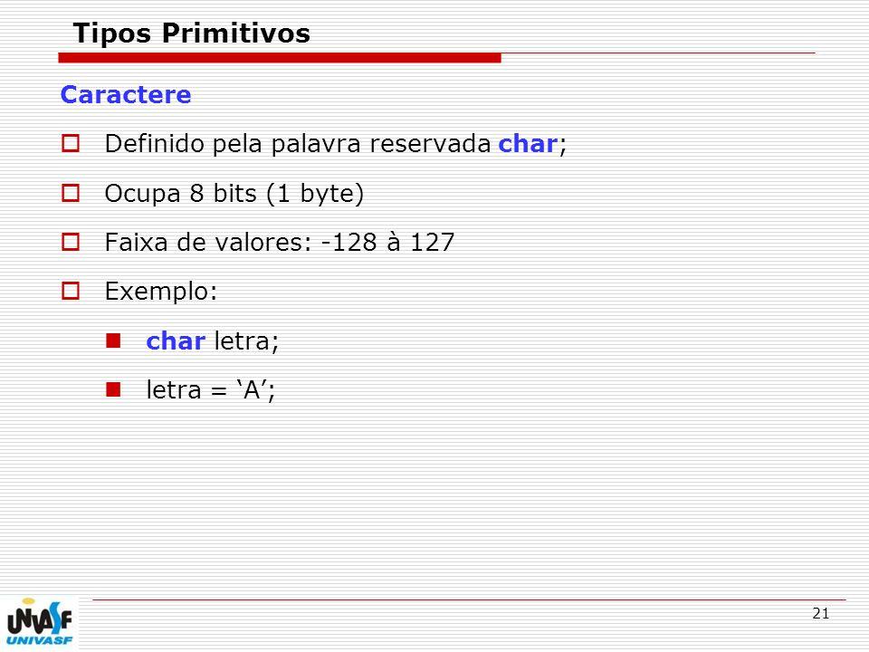 Tipos Primitivos Caractere Definido pela palavra reservada char;