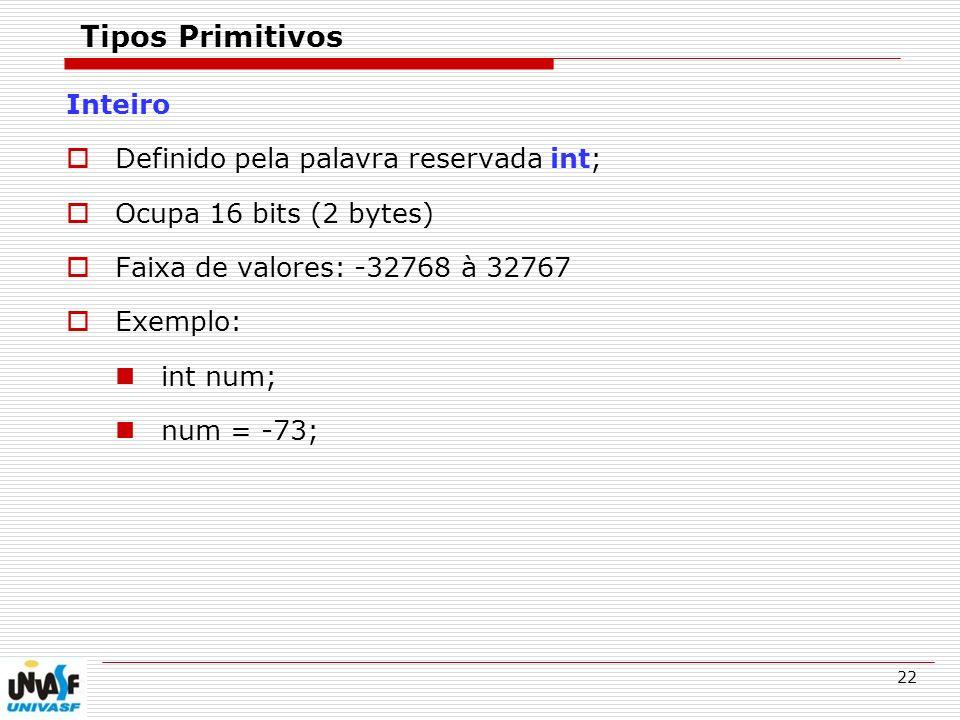 Tipos Primitivos Inteiro Definido pela palavra reservada int;