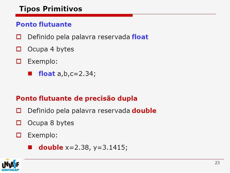 Tipos Primitivos Ponto flutuante Definido pela palavra reservada float