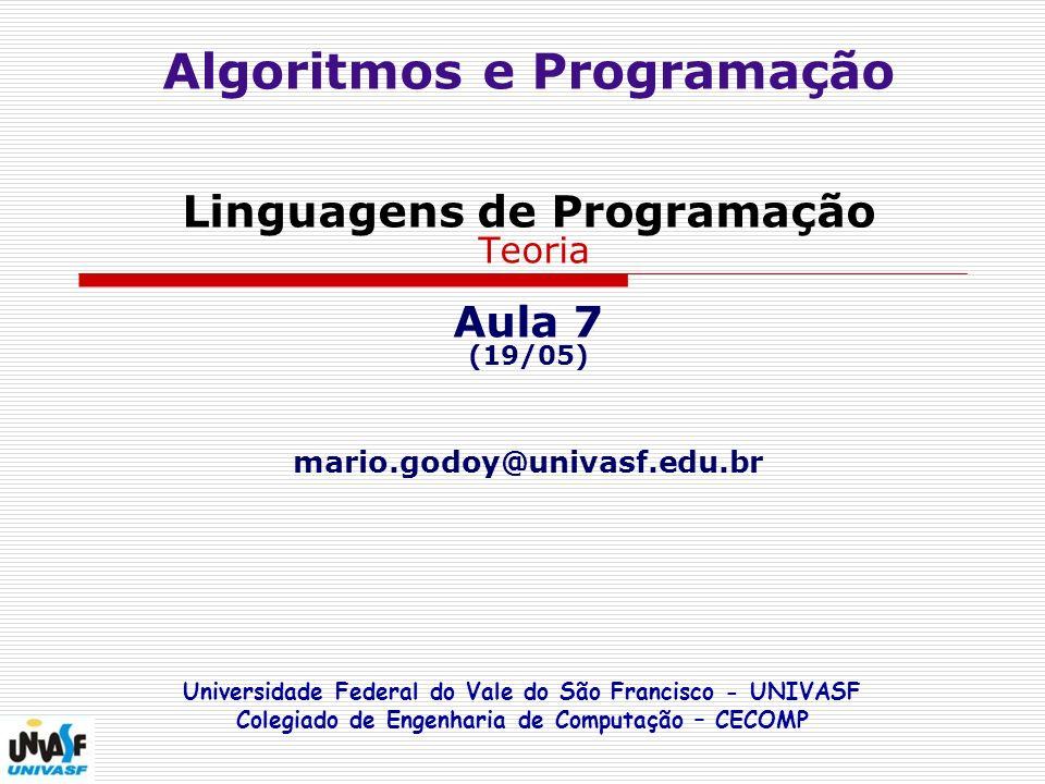 Algoritmos e Programação Linguagens de Programação Teoria Aula 7 (19/05) mario.godoy@univasf.edu.br