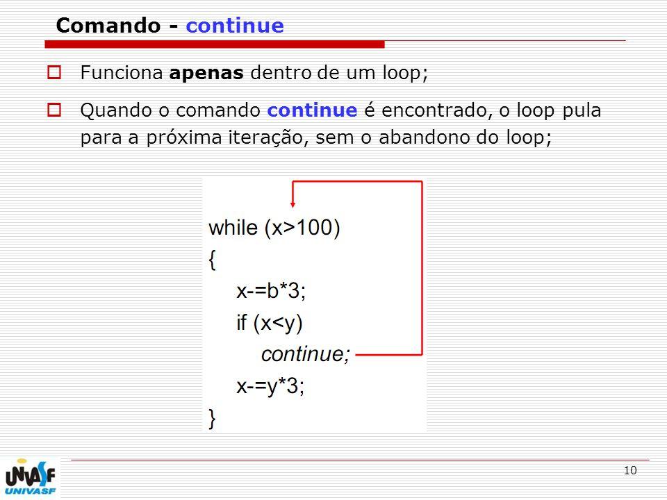 Comando - continue Funciona apenas dentro de um loop;