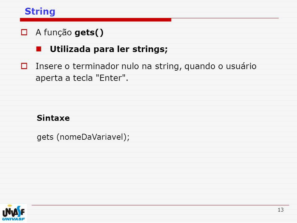 String A função gets() Utilizada para ler strings;