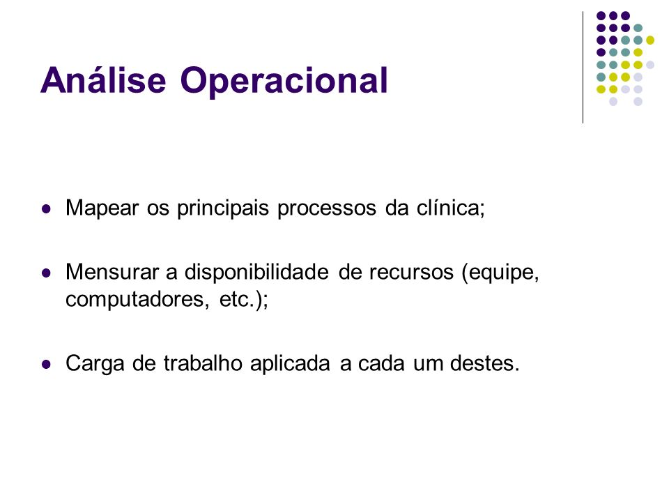 Análise Operacional Mapear os principais processos da clínica;