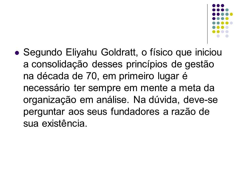 Segundo Eliyahu Goldratt, o físico que iniciou a consolidação desses princípios de gestão na década de 70, em primeiro lugar é necessário ter sempre em mente a meta da organização em análise.