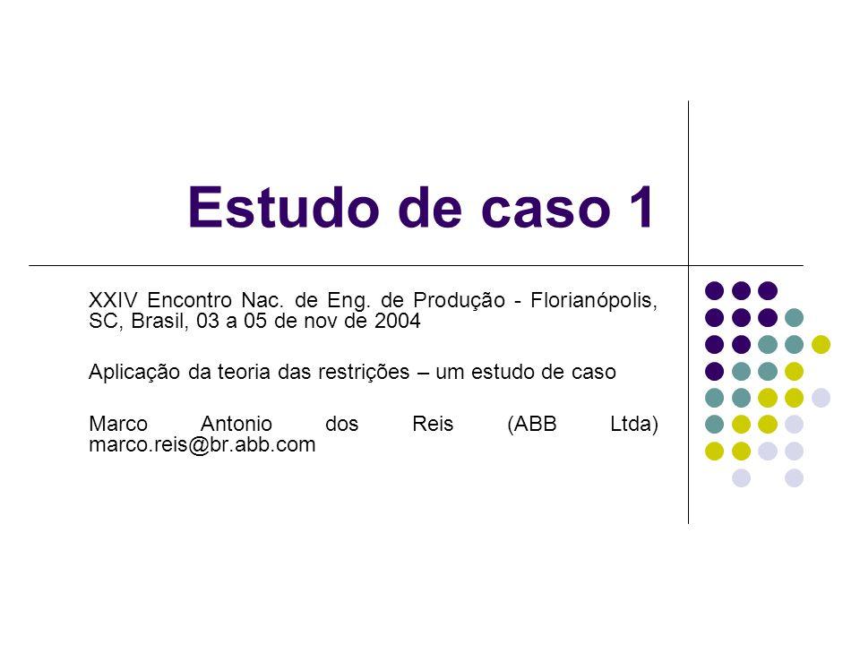 Estudo de caso 1 XXIV Encontro Nac. de Eng. de Produção - Florianópolis, SC, Brasil, 03 a 05 de nov de 2004.