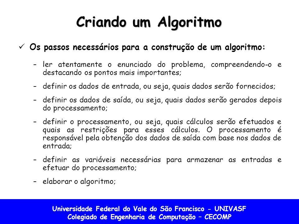 Criando um Algoritmo Os passos necessários para a construção de um algoritmo: