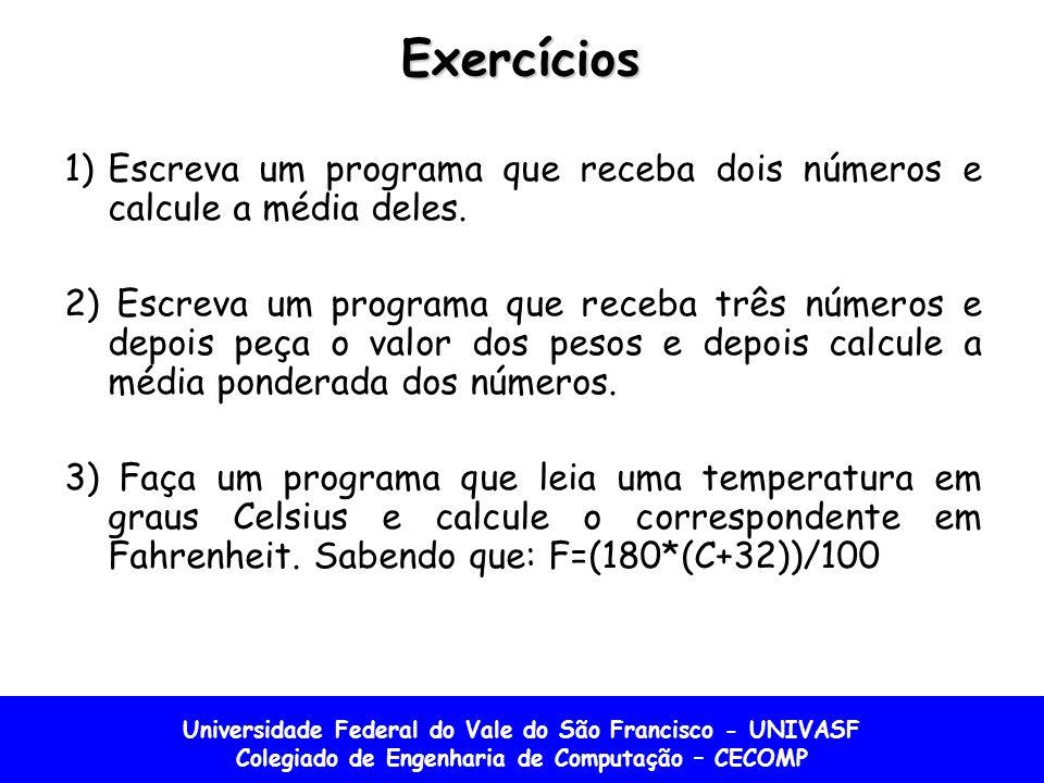 Exercícios Escreva um programa que receba dois números e calcule a média deles.