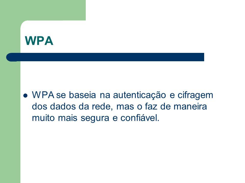 WPAWPA se baseia na autenticação e cifragem dos dados da rede, mas o faz de maneira muito mais segura e confiável.