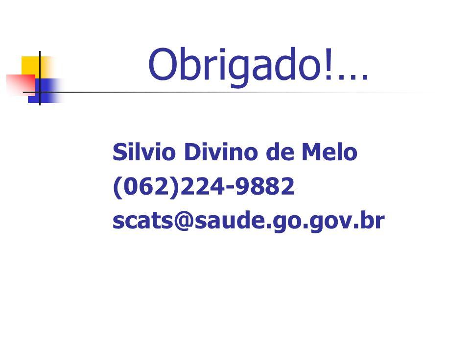 Obrigado!… Silvio Divino de Melo (062)224-9882 scats@saude.go.gov.br