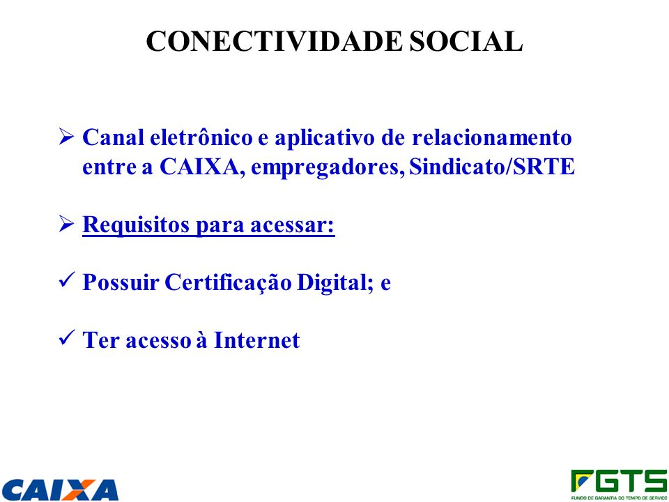CONECTIVIDADE SOCIAL Canal eletrônico e aplicativo de relacionamento entre a CAIXA, empregadores, Sindicato/SRTE.
