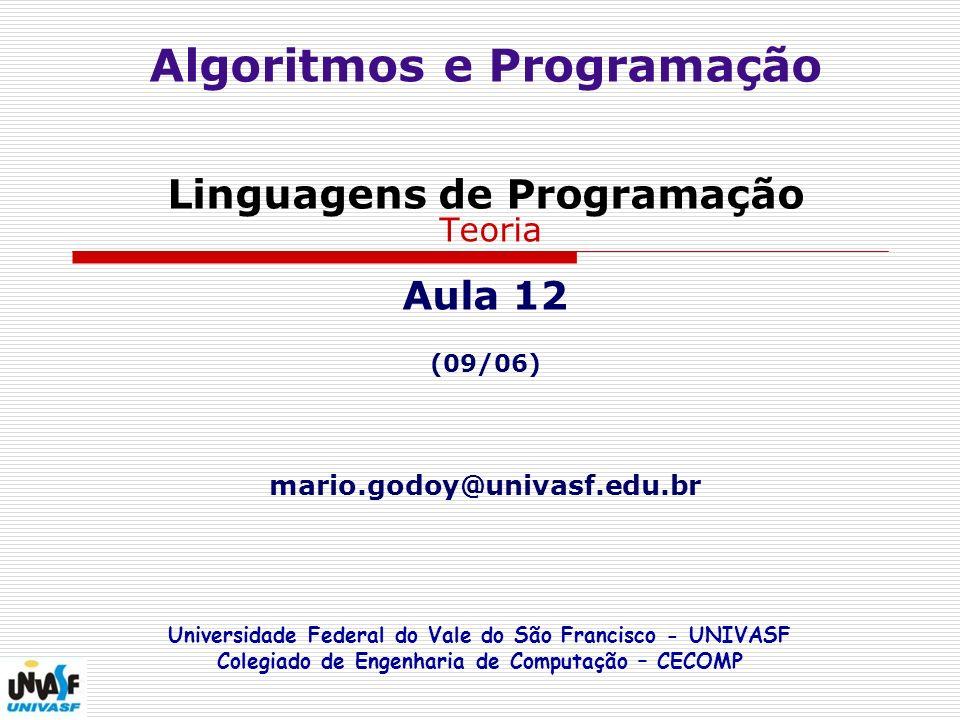 Algoritmos e Programação Linguagens de Programação Teoria Aula 12 (09/06) mario.godoy@univasf.edu.br