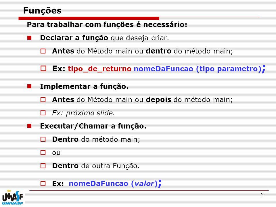 Funções Ex: tipo_de_returno nomeDaFuncao (tipo parametro);