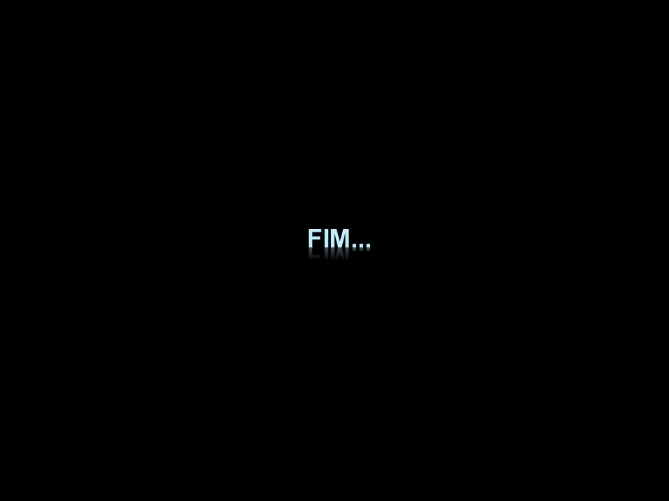 FIM...