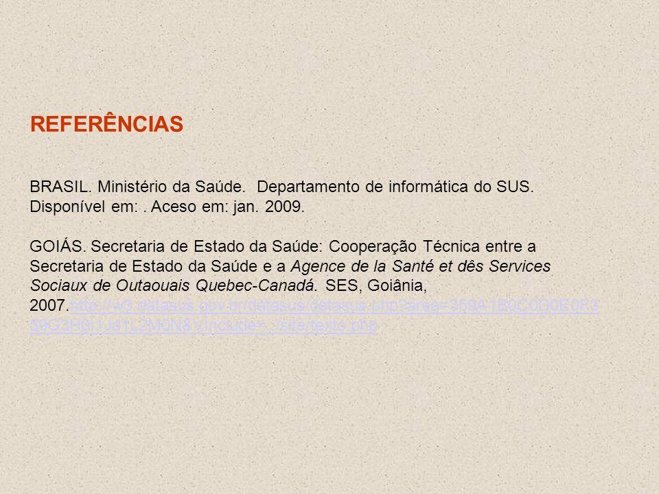REFERÊNCIAS BRASIL. Ministério da Saúde. Departamento de informática do SUS. Disponível em: . Aceso em: jan. 2009.
