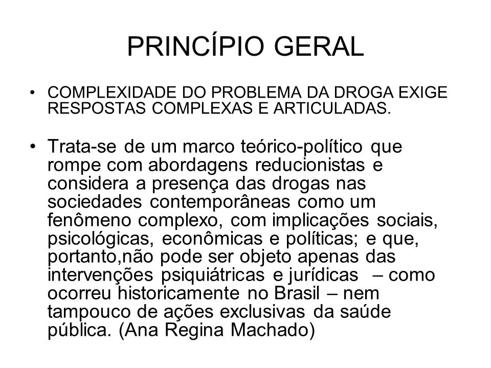 PRINCÍPIO GERALCOMPLEXIDADE DO PROBLEMA DA DROGA EXIGE RESPOSTAS COMPLEXAS E ARTICULADAS.