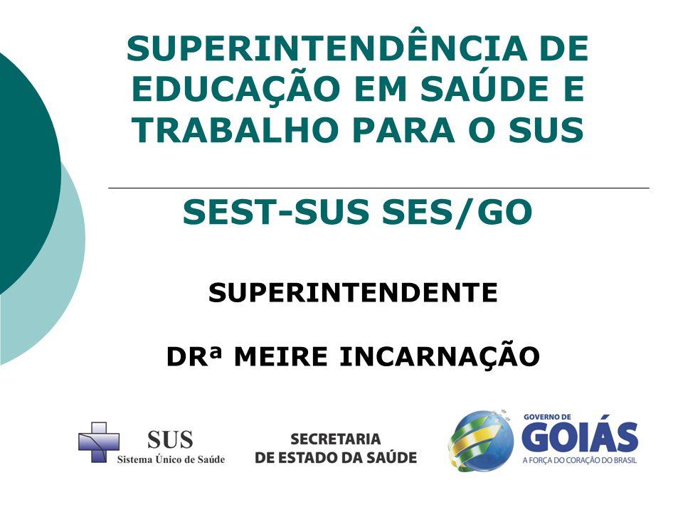 SUPERINTENDÊNCIA DE EDUCAÇÃO EM SAÚDE E TRABALHO PARA O SUS SEST-SUS SES/GO