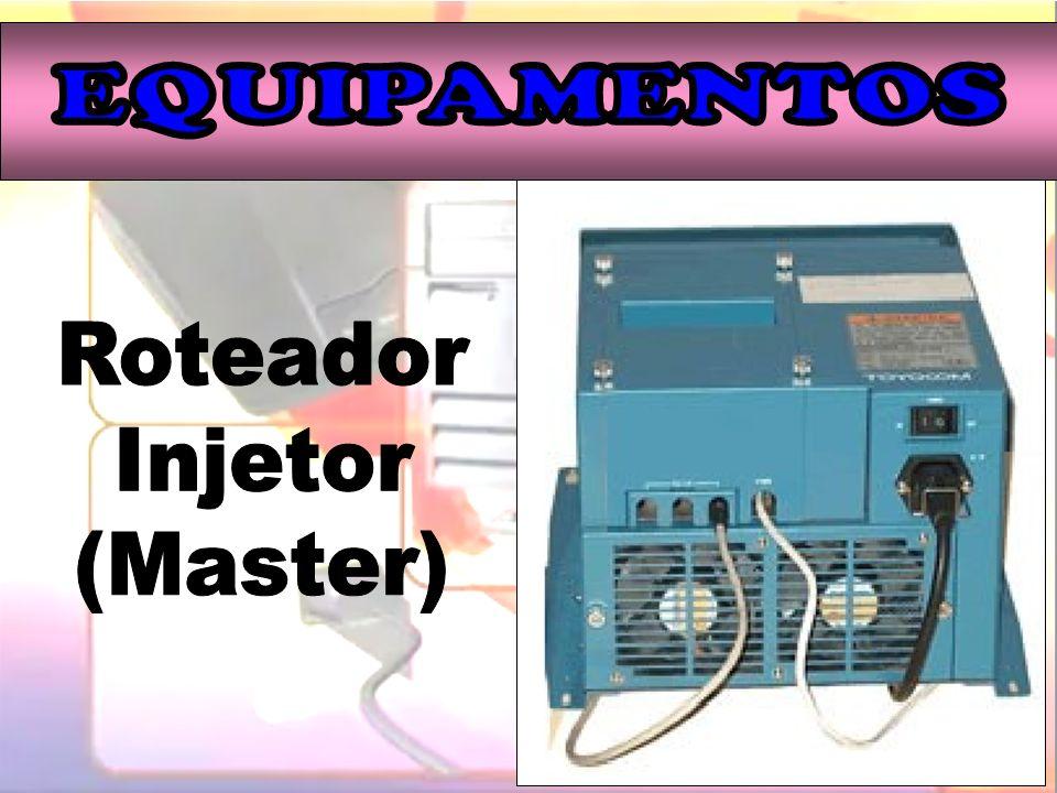 EQUIPAMENTOS Roteador Injetor (Master)