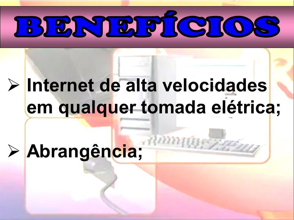 Internet de alta velocidades em qualquer tomada elétrica;