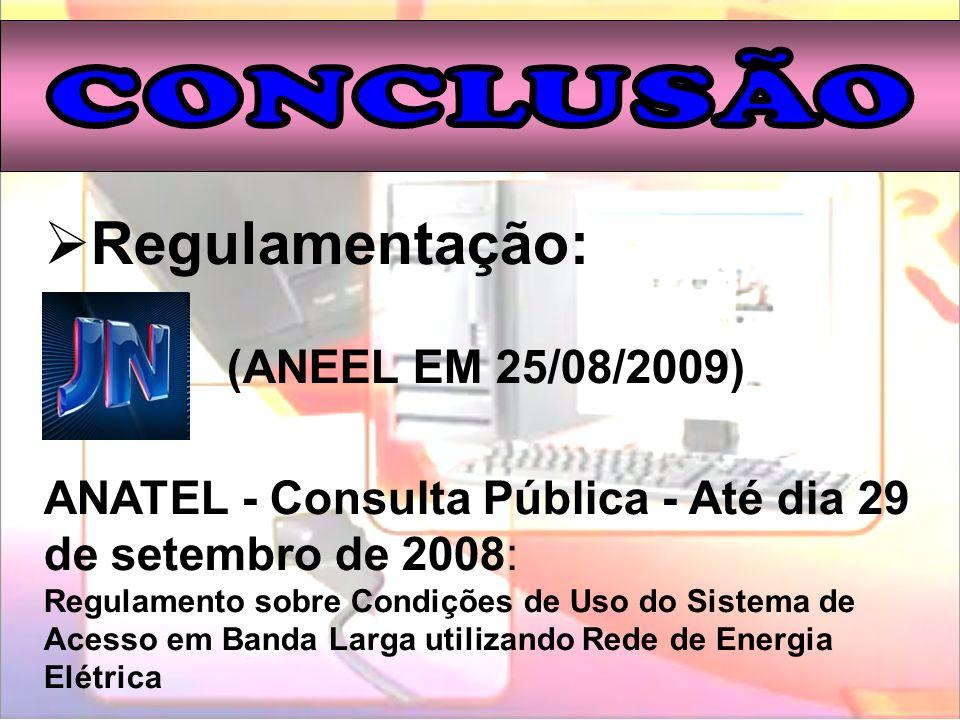 Regulamentação: (ANEEL EM 25/08/2009) CONCLUSÃO