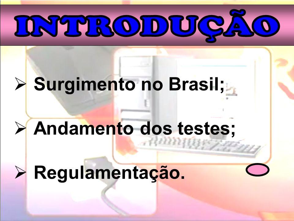 INTRODUÇÃO Surgimento no Brasil; Andamento dos testes; Regulamentação.