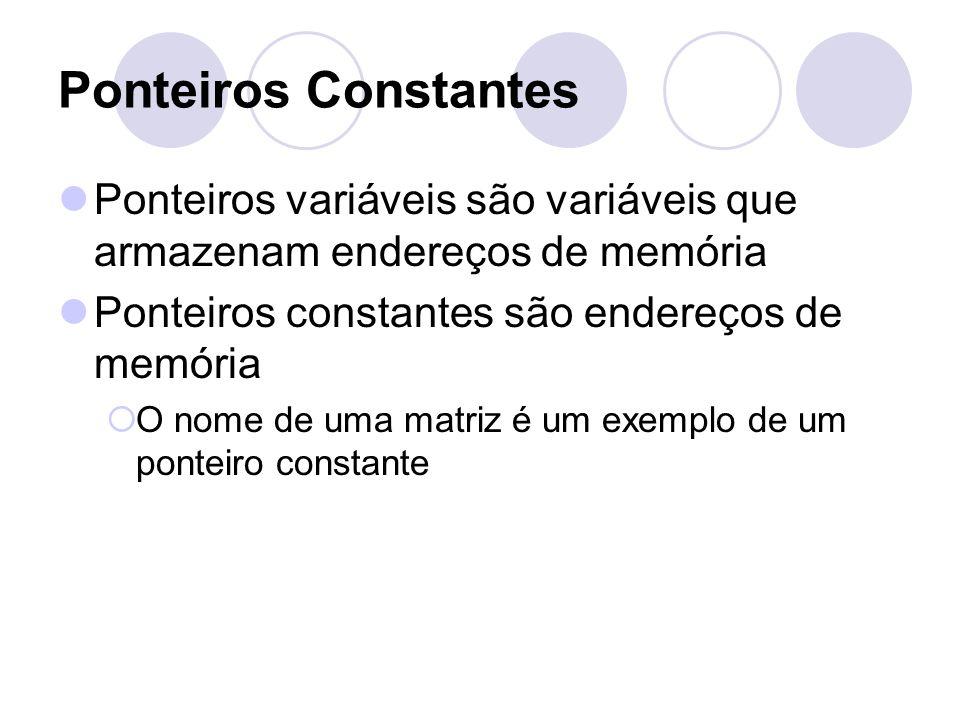 Ponteiros Constantes Ponteiros variáveis são variáveis que armazenam endereços de memória. Ponteiros constantes são endereços de memória.