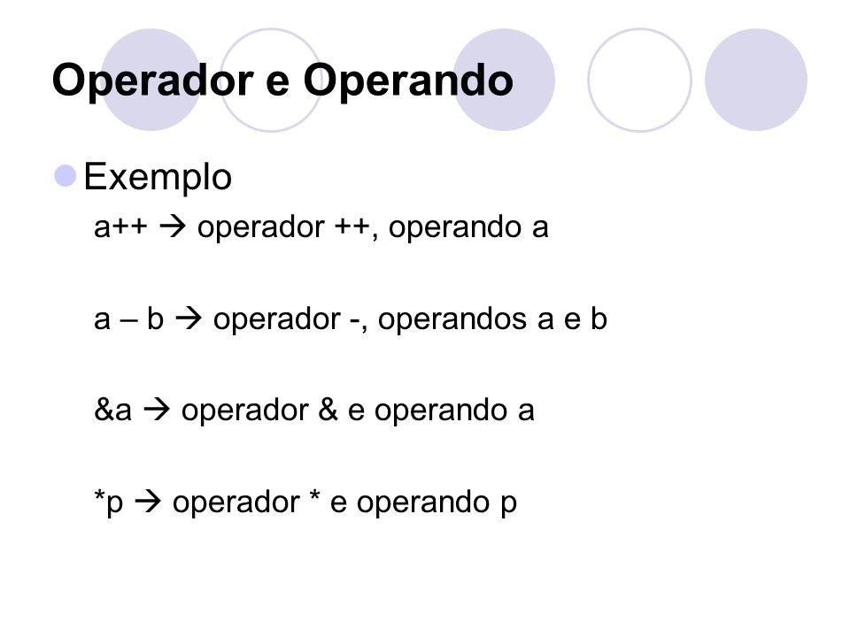 Operador e Operando Exemplo a++  operador ++, operando a