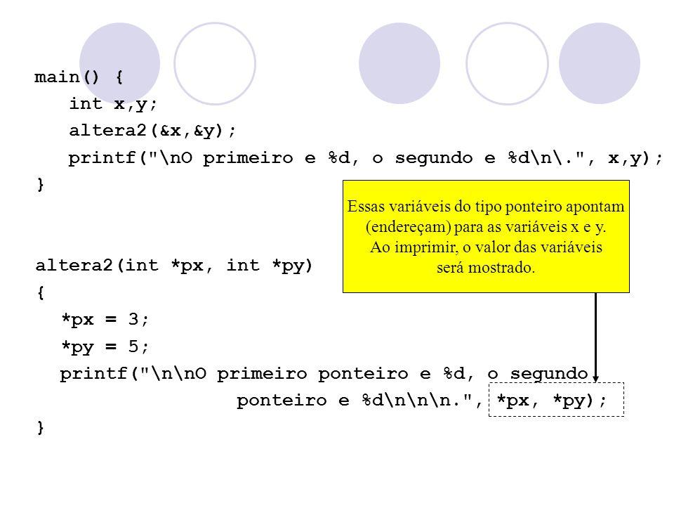 printf( \nO primeiro e %d, o segundo e %d\n\. , x,y); }