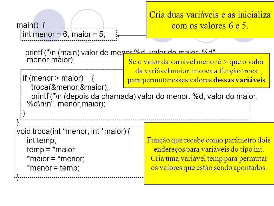 Cria duas variáveis e as inicializa com os valores 6 e 5.