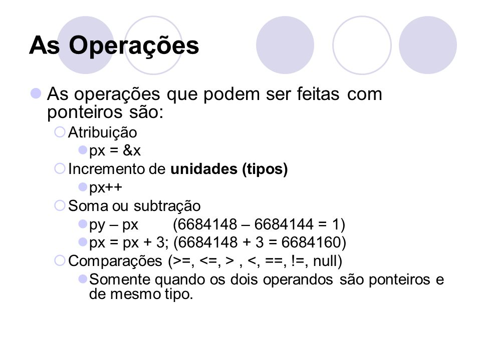As Operações As operações que podem ser feitas com ponteiros são: