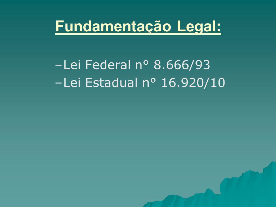 Fundamentação Legal: Lei Federal n° 8.666/93 Lei Estadual n° 16.920/10