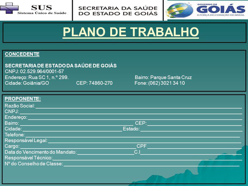 PLANO DE TRABALHO CONCEDENTE. SECRETARIA DE ESTADO DA SAÚDE DE GOIÁS. CNPJ: 02.529.964/0001-57.