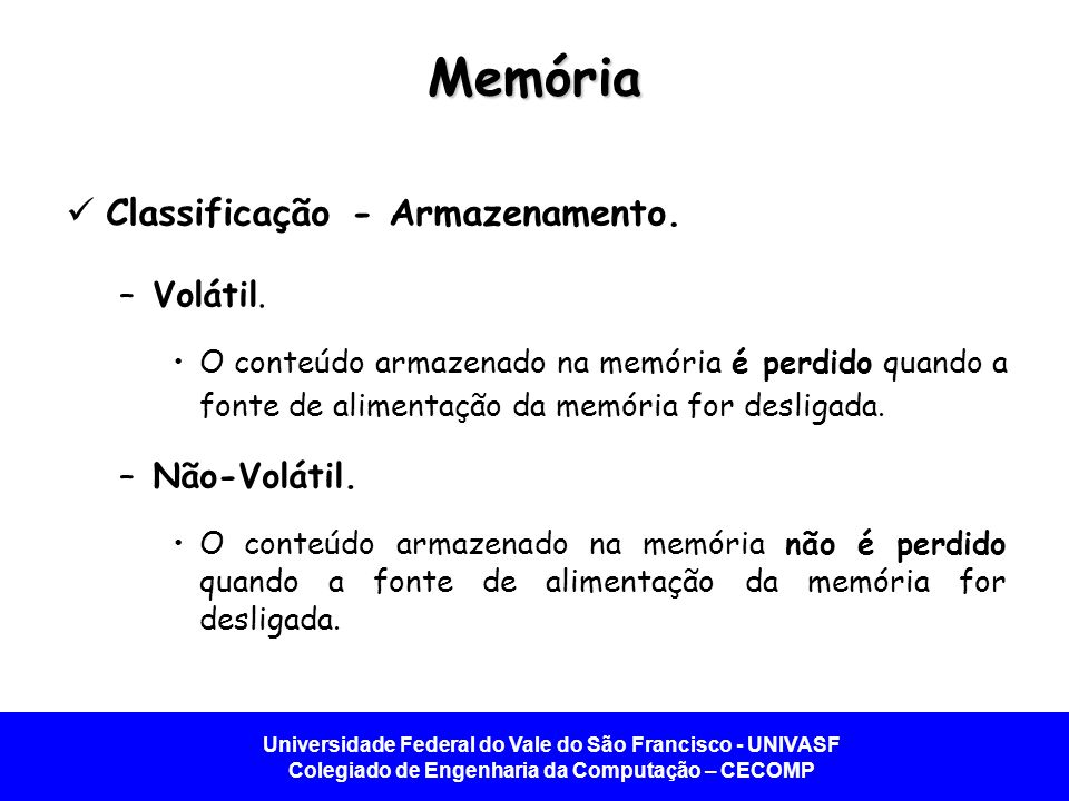 Memória Classificação - Armazenamento. Volátil. Não-Volátil.