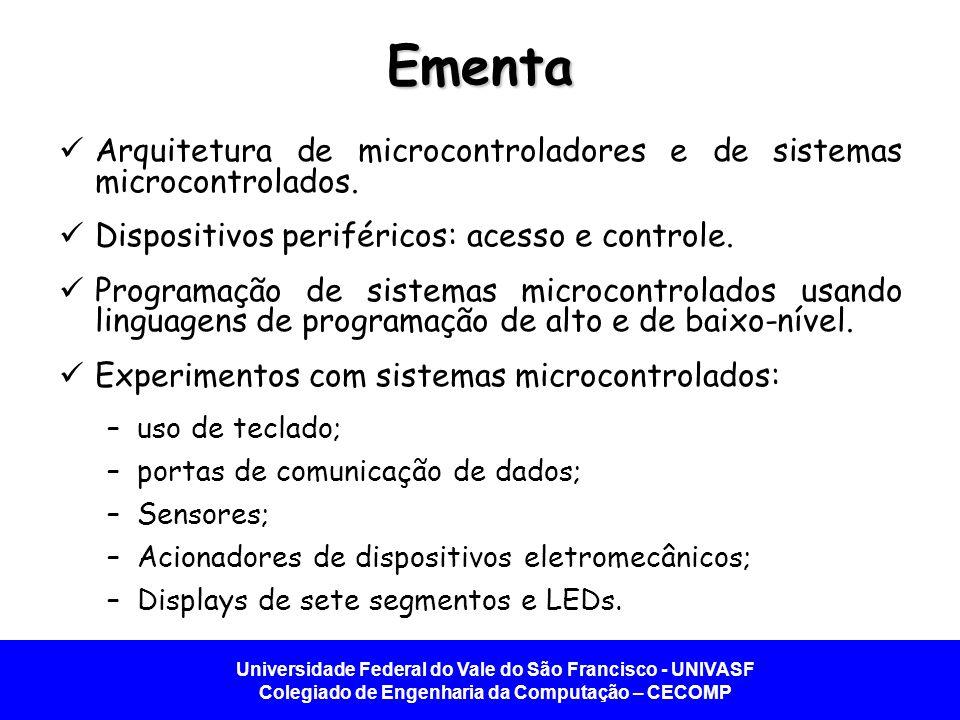Ementa Arquitetura de microcontroladores e de sistemas microcontrolados. Dispositivos periféricos: acesso e controle.