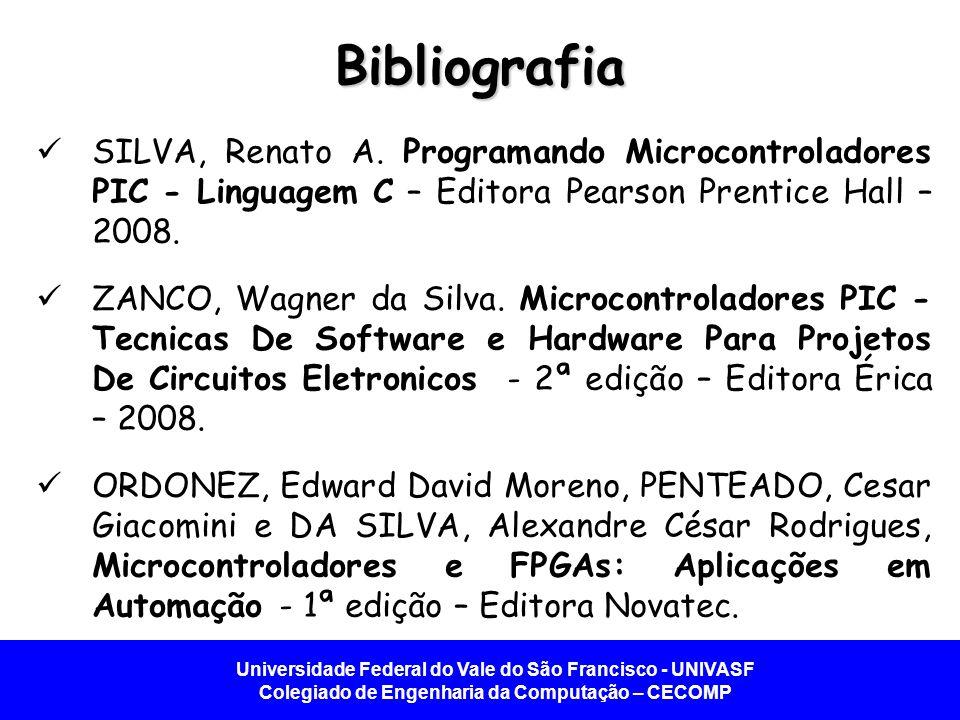 Bibliografia SILVA, Renato A. Programando Microcontroladores PIC - Linguagem C – Editora Pearson Prentice Hall – 2008.